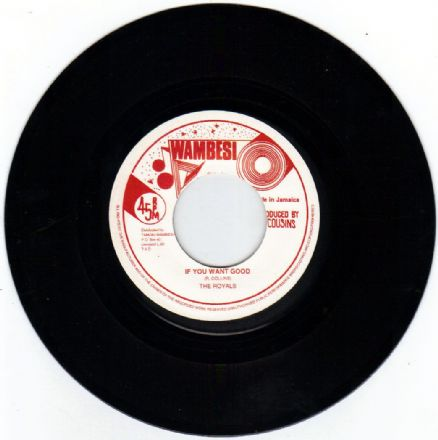 Royals - If You Want Good / version (Wambesi) 7""